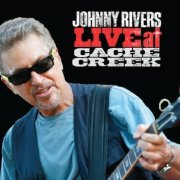 Johnny Rivers: Live At Cache Creek