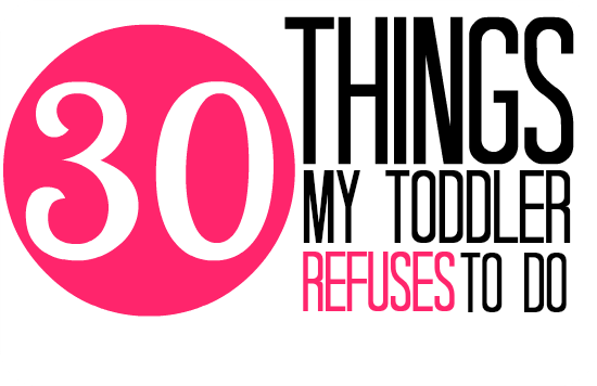 30 Things My Toddler Won't Do - how many do you recognise?