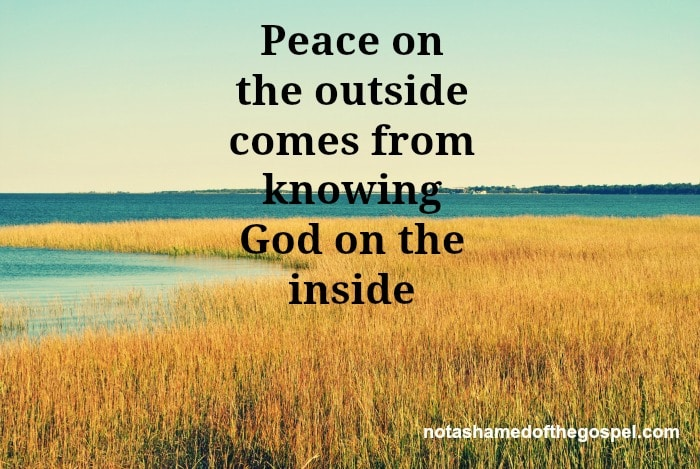 peace on the outside comes from knowing God on the inside