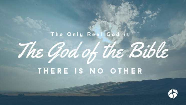 the only real god is the God of the bible