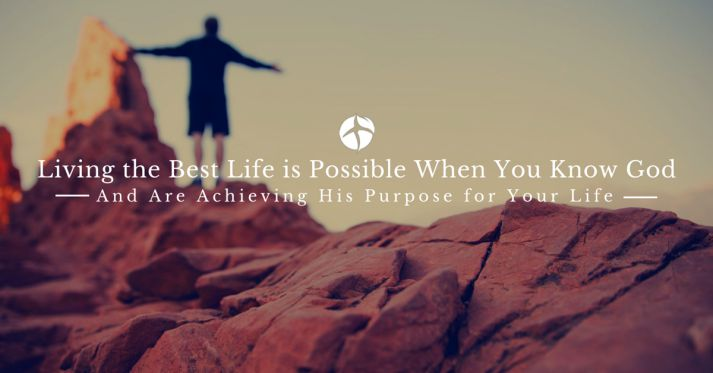 Living the best life is possible when you know God