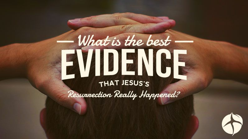 What is the best evidence that Jesus's resurrection really happened?