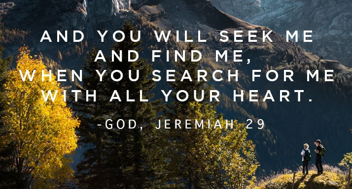 You can find God if you seek Him with all your heart