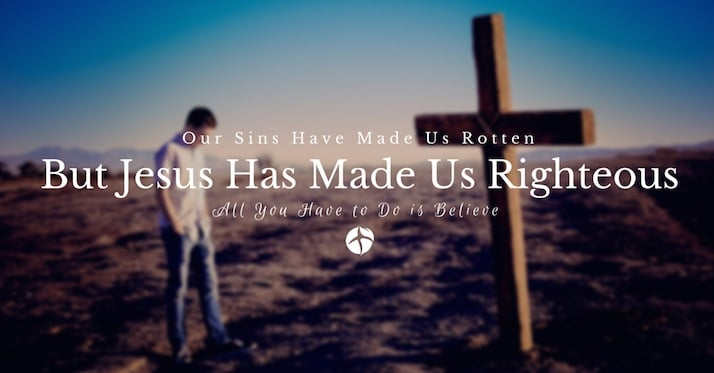 Our Sins Have Made Us Rotten But Jesus Has Made Us Righteous