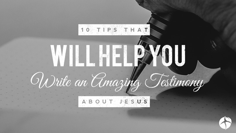 10 tips that will help you write an amazing testimony about Jesus