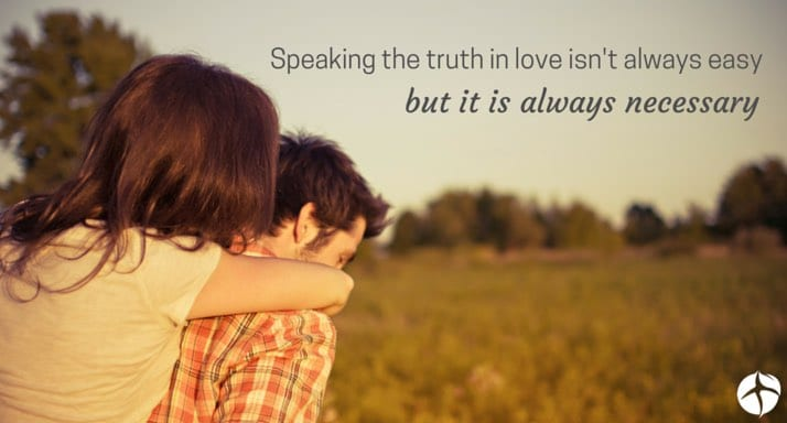 Always speak the truth in love no matter the cost