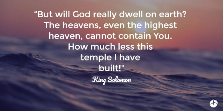 but will God really dwell on the earth – King Solomon