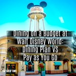 Dining on a Budget at Walt Disney World: Dining Plan VS Pay as You Go
