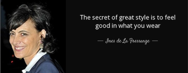 quote-the-secret-of-great-style-is-to-feel-good-in-what-you-wear-ines-de-la-fressange-102-27-93