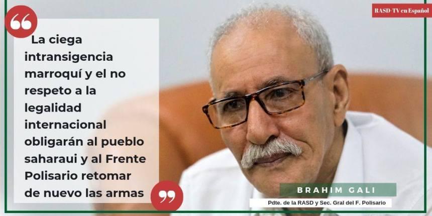 """Brahim Gali: """"La ciega intransigencia marroquí y el no respeto a la legalidad internacional obligaran al pueblo saharaui y al F. Polisario retomar de nuevo las armas"""" – Rasd-Tv en español"""