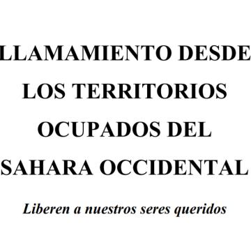 LLAMAMIENTO DESDE LOS TERRITORIOS OCUPADOS DEL SAHARA OCCIDENTAL: «Liberen a nuestros seres queridos» – apdhe