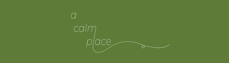A Calm Place
