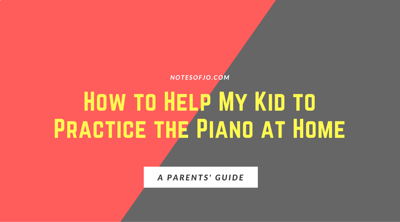 How to Help My Kid to Practice the Piano at Home: A Parents' Guide