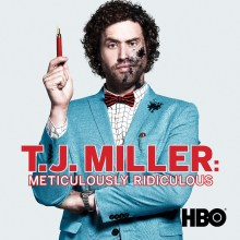 T.J. Miller: Meticulously Ridiculous (HBO)