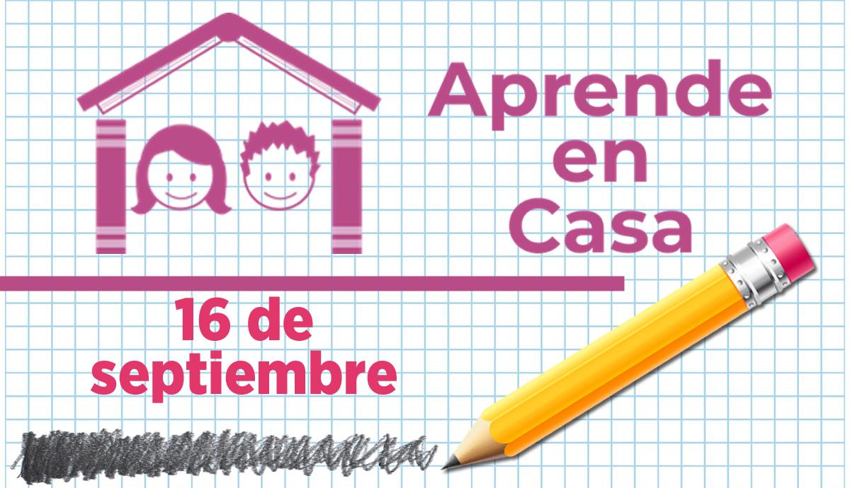 Aprende en casa 16 de septiembre