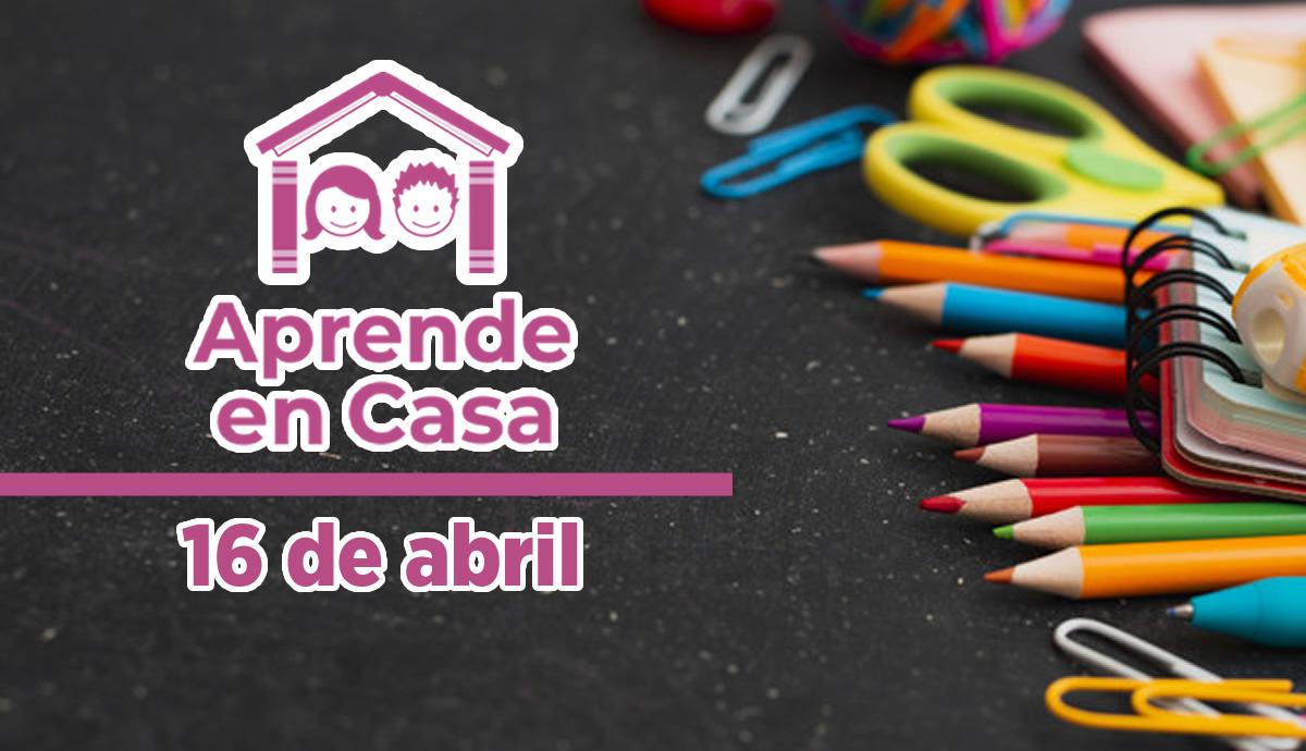 aprende en casa 16 de abril