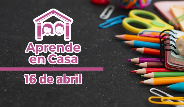 Aprende en Casa – Clases y materiales del 16 de abril del 2021