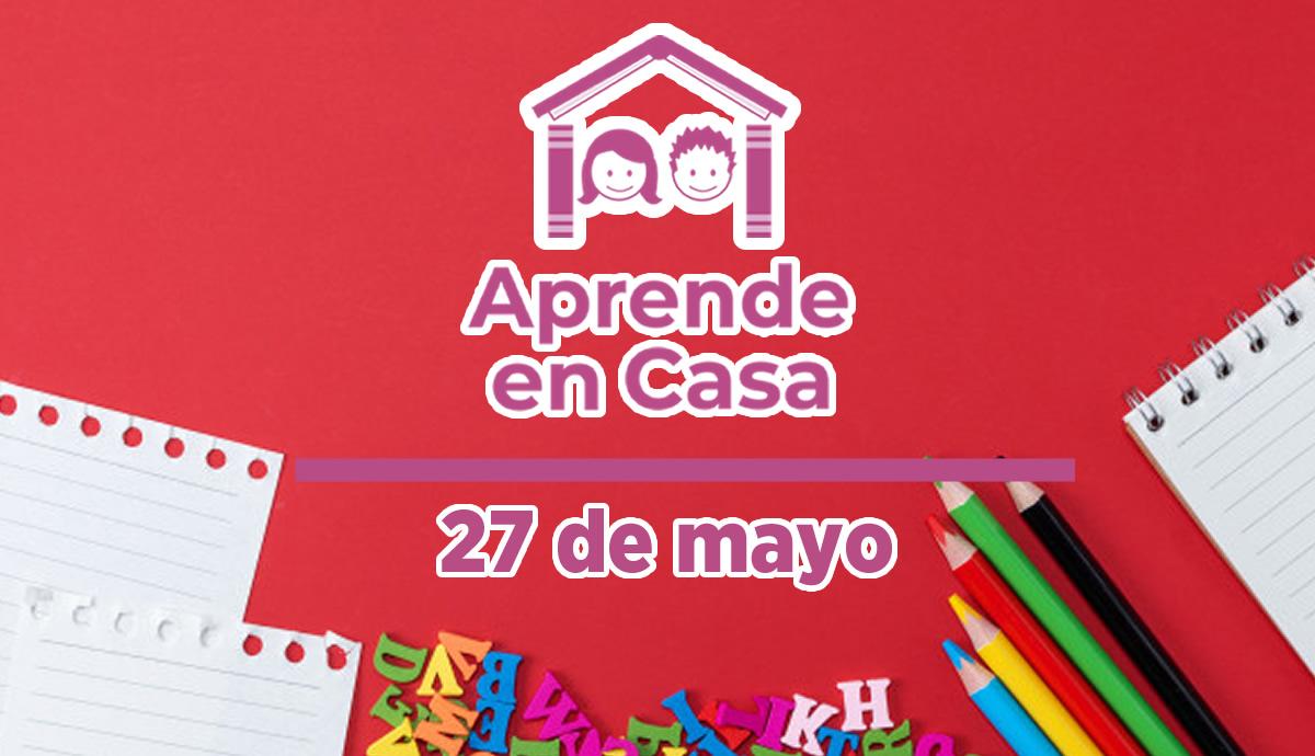 27 de mayo aprende en casa