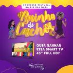 NATURAL DOS CACHOS – Concurso Cultural do Dia das Mães concorra a 10 Kits de produtos Natural dos Cachos e uma Smart TV 43″ Full HD