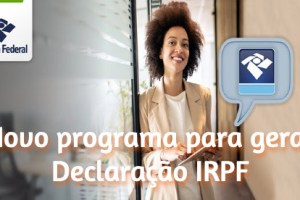 Novaversãodoprogramagerador da DeclaraçãodoIRPF 2021 já está disponível