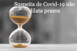 Suspeita de Covid-19 não dilata prazos para escritório composto por três advogados