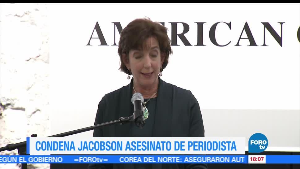 embajadora de Estados Unidos en México, Roberta Jacobson, condena asesinato, periodista