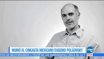 Muere el cineasta mexicano Eugenio Polgovsky
