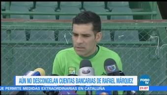 No descongelan cuentas bancarias de Rafael MárquezNo descongelan cuentas bancarias de Rafael Márquez
