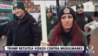 Trump retuitea videos de política británica de ultraderecha en contra de musulmanes