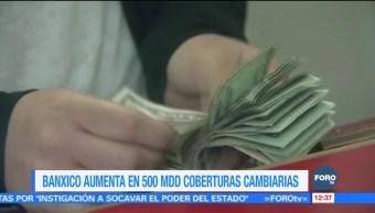 Banxico aumenta en 500 mdd coberturas cambiarias