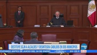Destituye SCJN a alcaldes y desintegra cabildos en dos municipios