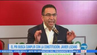 El PRI busca cumplir con la Constitución: Javier Lozano