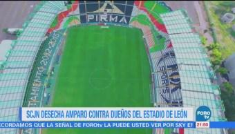 SCJN desecha amparo contra dueños del estadio de León
