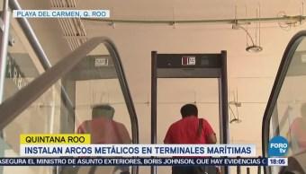 Instalan arcos metálicos en terminales marítimas en Quintana Roo
