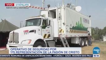 Operativo Seguridad 175 Representación Pasión Cristo Iztapalapa