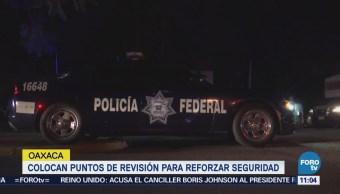 Colocan puntos de revisión para reforzar seguridad en Oaxaca