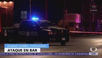 Hombres Armados Atacan Bar Ciudad Juárez, Chihuahua