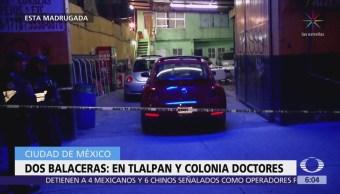 Balaceras en Tlalpan y colonia Doctores deja dos muertos