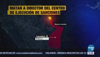 Asesinan Director Cedes Nuevo Laredo