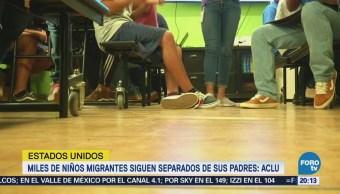 Miles de niños migrantes siguen separados de sus familias