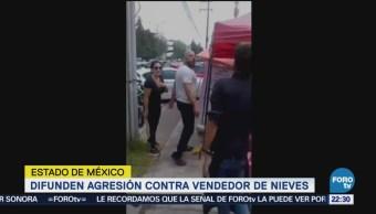 Difunden Agresión Contra Vendedor Nieves Edomex