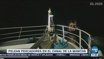 Pelean Pescadores Británicos Franceses Canal De La Mancha