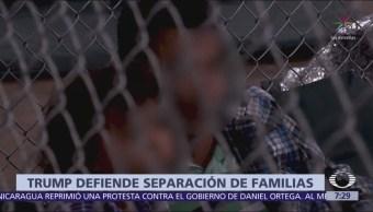 Donald Trump defiende separación de familias migrantes