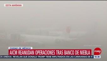 AICM reanuda operaciones tras disiparse banco de niebla