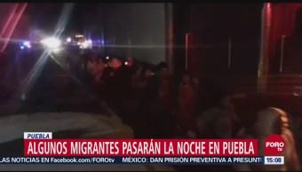 Algunos Migrantes Caravana Pasarán La Noche Puebla