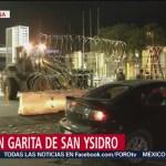 Cierran garita de San Ysidro por presencia de caravana migrante