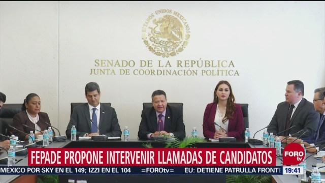 Fepade Propone Intervenir Llamadas Candidatos México