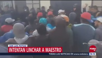 Intentan linchar a maestro en San Luis Potosí