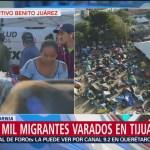 Unos 9 mil migrantes siguen varados en Tijuana
