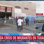 Continúa crisis de inmigrantes en Tijuana